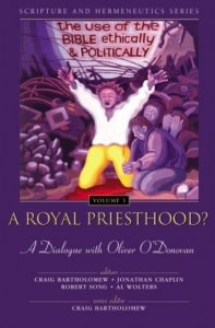 a-royal-priesthood-the-use-of-the-bible-ethically-and-politically-a-dialogue-with-oliver-odonovan